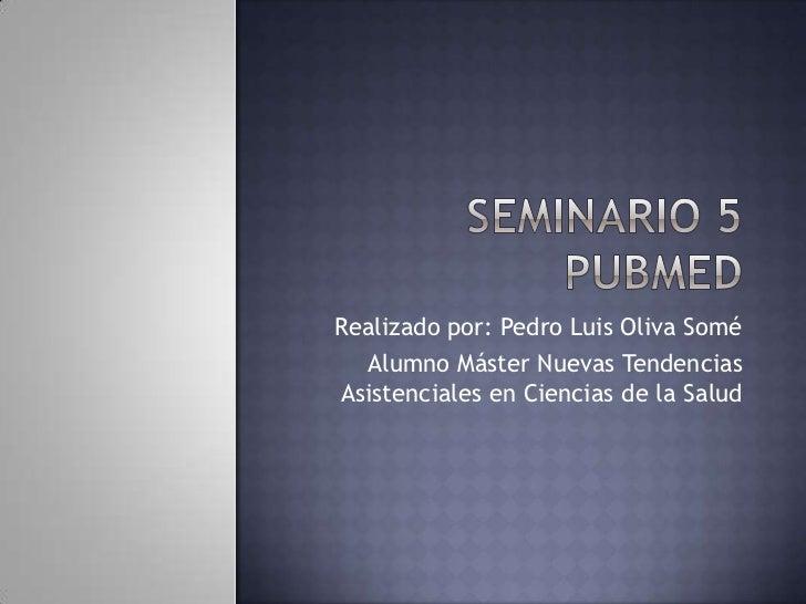 Realizado por: Pedro Luis Oliva Somé  Alumno Máster Nuevas TendenciasAsistenciales en Ciencias de la Salud