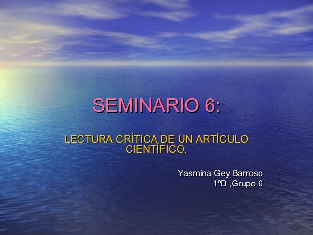 SEMINARIO 6:SEMINARIO 6:LECTURA CRÍTICA DE UN ARTÍCULOLECTURA CRÍTICA DE UN ARTÍCULOCIENTÍFICO.CIENTÍFICO.Yasmina Gey Barr...