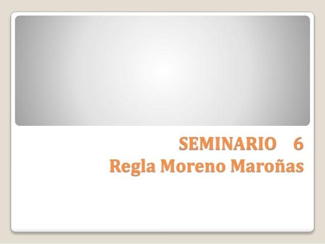SEMINARIO 6 Regla Moreno Maroñas
