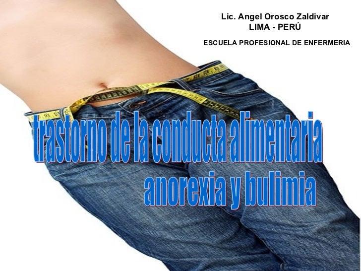 trastorno de la conducta alimentaria anorexia y bulimia Lic. Angel Orosco Zaldivar LIMA - PERÚ   ESCUELA PROFESIONAL DE ...