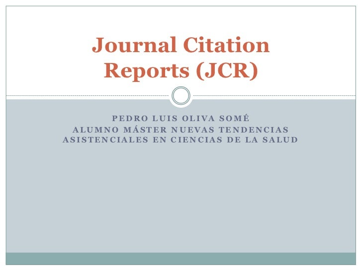 Journal Citation     Reports (JCR)       PEDRO LUIS OLIVA SOMÉ ALUMNO MÁSTER NUEVAS TENDENCIASASISTENCIALES EN CIENCIAS DE...