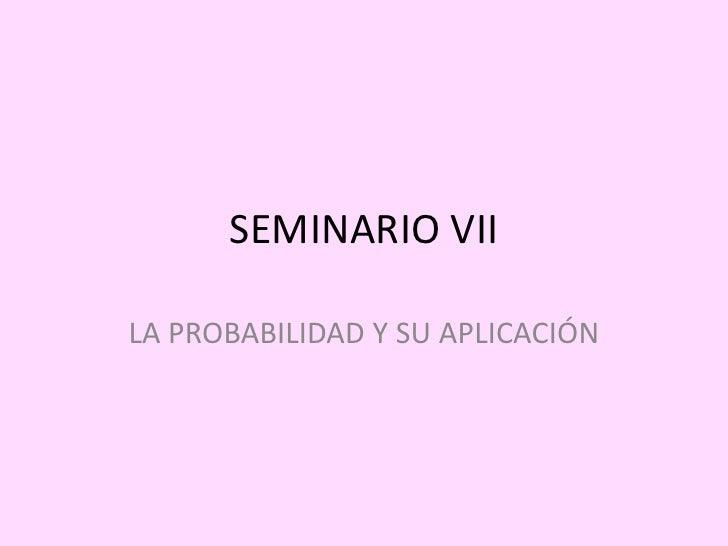 SEMINARIO VIILA PROBABILIDAD Y SU APLICACIÓN