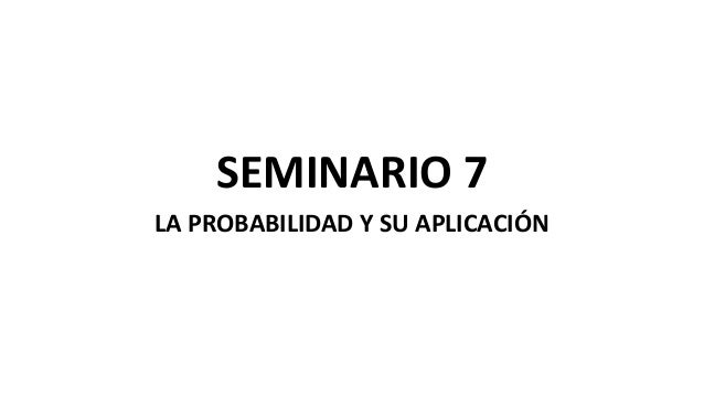 SEMINARIO 7LA PROBABILIDAD Y SU APLICACIÓN