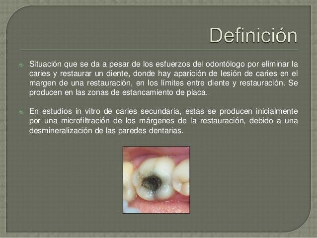  Situación que se da a pesar de los esfuerzos del odontólogo por eliminar la caries y restaurar un diente, donde hay apar...
