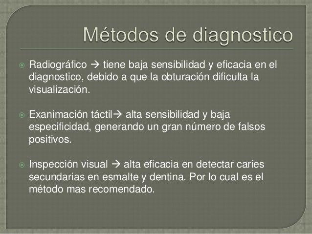  Radiográfico  tiene baja sensibilidad y eficacia en el diagnostico, debido a que la obturación dificulta la visualizaci...
