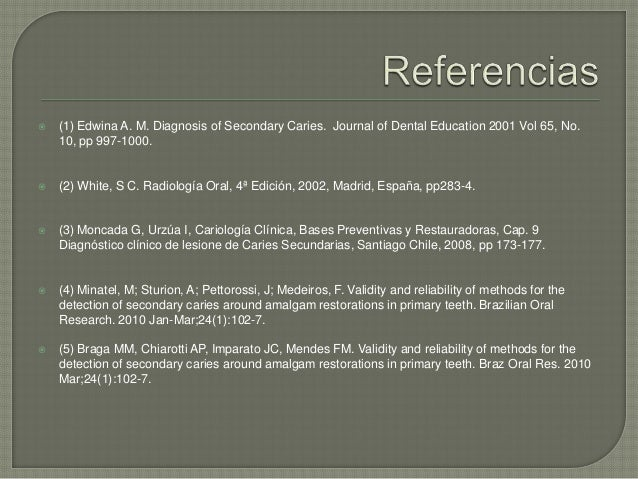  (1) Edwina A. M. Diagnosis of Secondary Caries. Journal of Dental Education 2001 Vol 65, No. 10, pp 997-1000.  (2) Whit...