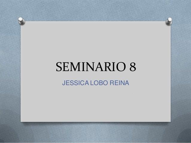 SEMINARIO 8JESSICA LOBO REINA