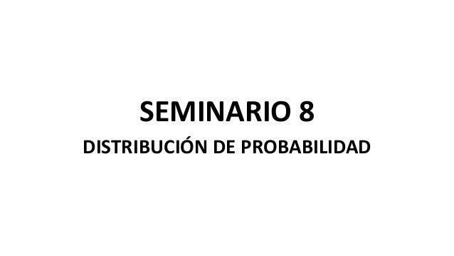 SEMINARIO 8DISTRIBUCIÓN DE PROBABILIDAD