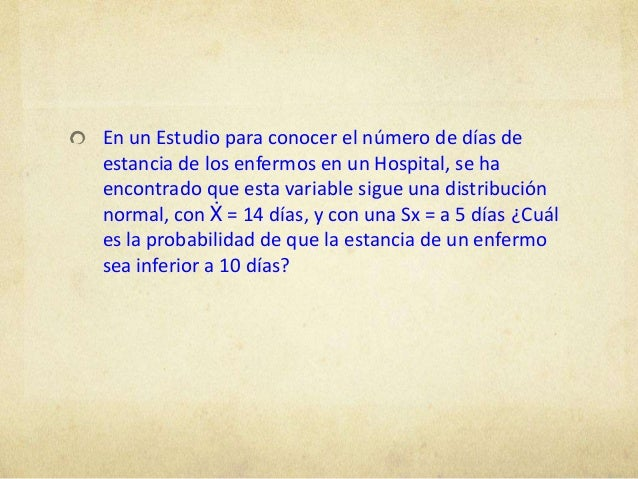 En un Estudio para conocer el número de días deestancia de los enfermos en un Hospital, se haencontrado que esta variable ...