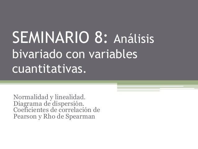 SEMINARIO 8: Análisis bivariado con variables cuantitativas. Normalidad y linealidad. Diagrama de dispersión. Coeficientes...