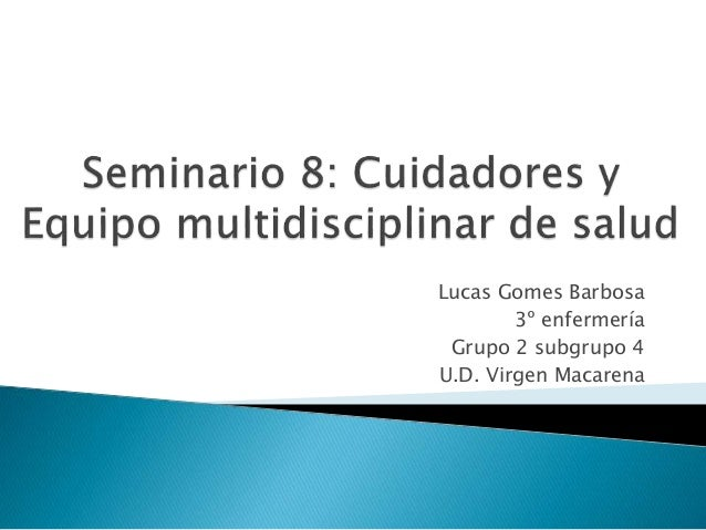 Lucas Gomes Barbosa 3º enfermería Grupo 2 subgrupo 4 U.D. Virgen Macarena