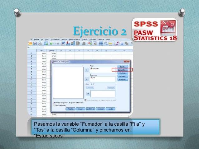 """Ejercicio 2Pasamos la variable """"Fumador"""" a la casilla """"Fila"""" y""""Tos"""" a la casilla """"Columna"""" y pinchamos en""""Estadísticos"""""""