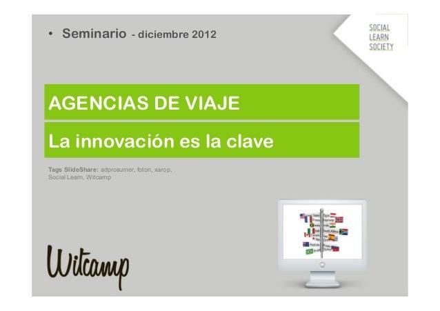 • Seminario - diciembre 2012AGENCIAS DE VIAJELa innovación es la claveTags SlideShare: adprosumer, foton, xarop,Social Le...