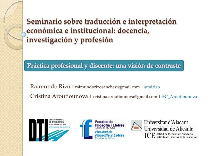 Seminario sobre traducción e interpretacióneconómica e institucional: docencia,investigación y profesión Raimundo Rizo | r...