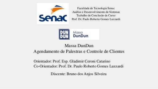 Faculdade de Tecnologia Senac  Análise e Desenvolvimento de Sistemas  Trabalho de Conclusão de Curso  Prof. Dr. Paulo Robe...