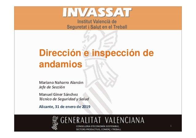 Dirección e inspección de andamiosandamios Manuel Giner Sánchez Técnico de Seguridad y Salud Alicante, 31 de enero de 2019...