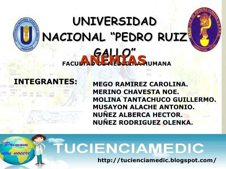 "UNIVERSIDAD NACIONAL ""PEDRO RUIZ GALLO"" FACULTAD DE MEDICINA HUMANA ANEMIAS INTEGRANTES: <ul><ul><li>MEGO RAMIREZ CAROLINA..."