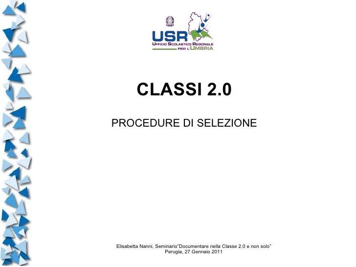 """CLASSI 2.0 PROCEDURE DI SELEZIONE Elisabetta Nanni, Seminario""""Documentare nella Classe 2.0 e non solo"""" Perugia, 27 Gennaio..."""