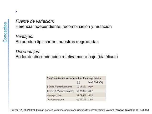 Conceptos •SNPsautosómicos Fuentedevariación: Herenciaindependiente,recombinaciónymutación Ventajas: Sepueden...