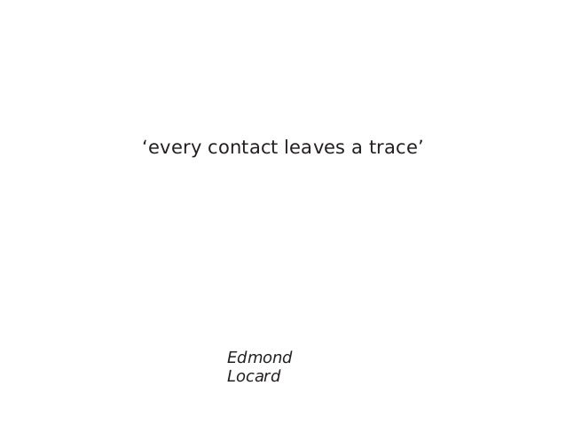 'every contact leaves a trace' Edmond Locard