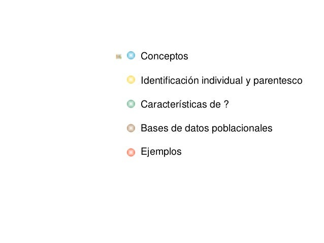 Conceptos Identificaciónindividualyparentesco Característicasde? Basesdedatospoblacionales Ejemplos