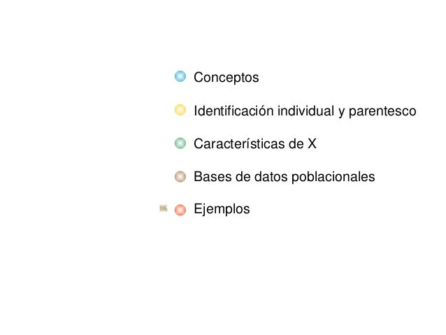 Conceptos Identificaciónindividualyparentesco CaracterísticasdeX Basesdedatospoblacionales Ejemplos
