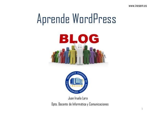 www.inesem.esAprende WordPress                Juan Iruela Lara   Dpto. Docente de Informática y Comunicaciones            ...