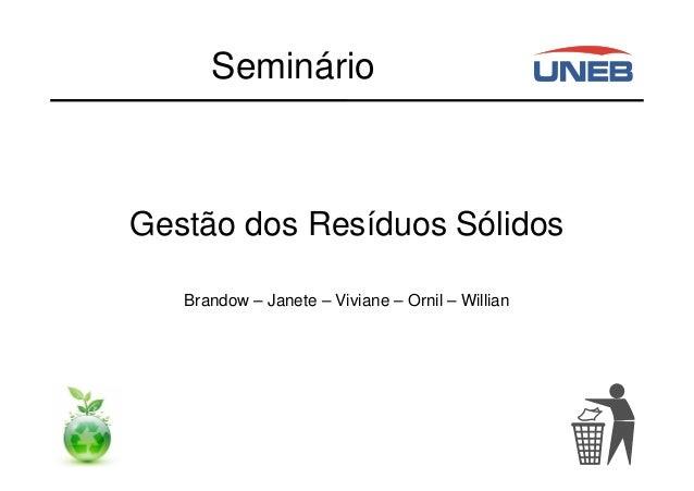 Seminário Gestão dos Resíduos Sólidos Brandow – Janete – Viviane – Ornil – Willian