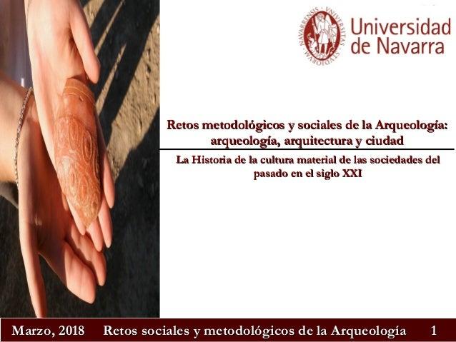 Marzo, 2018Marzo, 2018 Retos sociales y metodológicos de la ArqueologíaRetos sociales y metodológicos de la Arqueología 11...