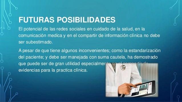 CONCLUSIONES Las redes sociales han y seguirán cambiando la forma de comunicación en medicina. Si su implementación aument...