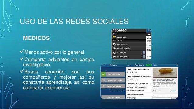 USO DE LAS REDES SOCIALES MEDICOS  Menos activo por lo general Comparte adelantos en campo investigativo Busca conexión...