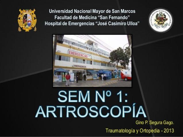 """Gino P. Segura Gago. Traumatología y Ortopedia - 2013 Universidad Nacional Mayor de San Marcos Facultad de Medicina """"San F..."""