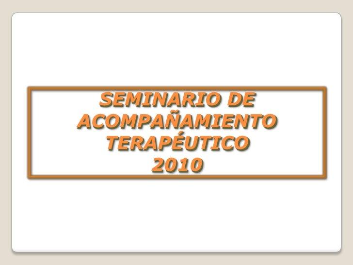 SEMINARIO DE ACOMPAÑAMIENTO TERAPÉUTICO2010<br />