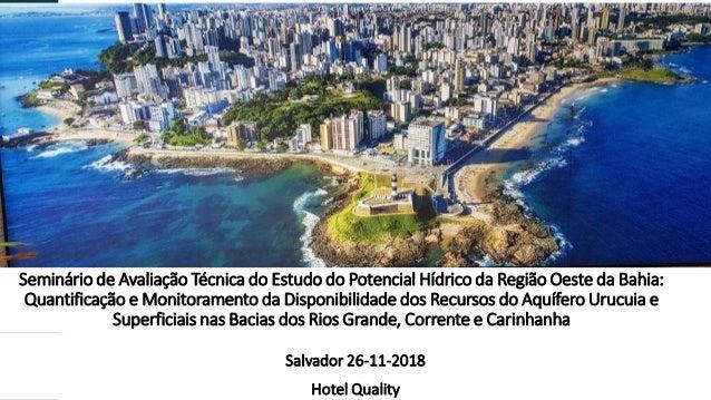 Seminário de Avaliação Técnica do Estudo do Potencial Hídrico da Região Oeste da Bahia: Quantificação e Monitoramento da D...