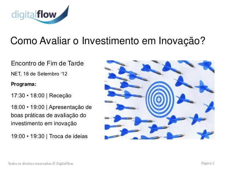 Como Avaliar o Investimento em Inovação? Encontro de Fim de Tarde NET, 18 de Setembro '12 Programa: 17:30 • 18:00 | Receçã...
