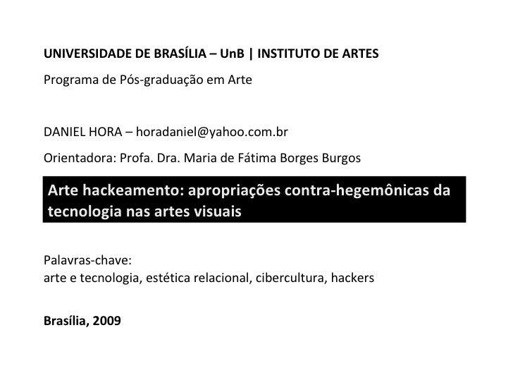 Palavras-chave: a rte  e  tecnologia, estética  relacional , cibercultura, hackers Brasília, 2009 Arte hackeamento:  a pro...