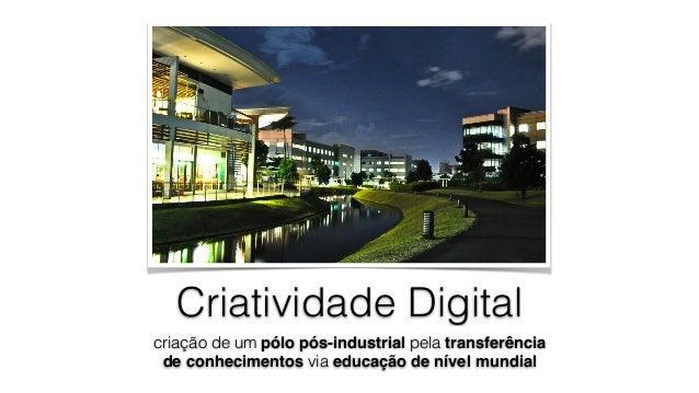 Criatividade Digital criação de um pólo pós-industrial pela transferência de conhecimentos via educação de nível mundial