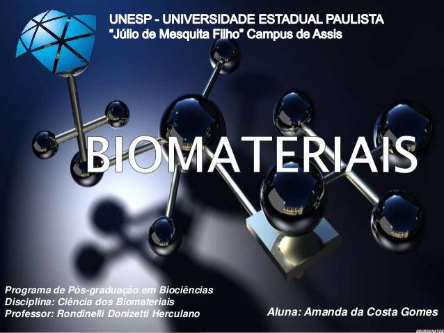 Programa de Pós-graduação em Biociências Disciplina: Ciência dos Biomateriais Professor: Rondinelli Donizetti Herculano Al...