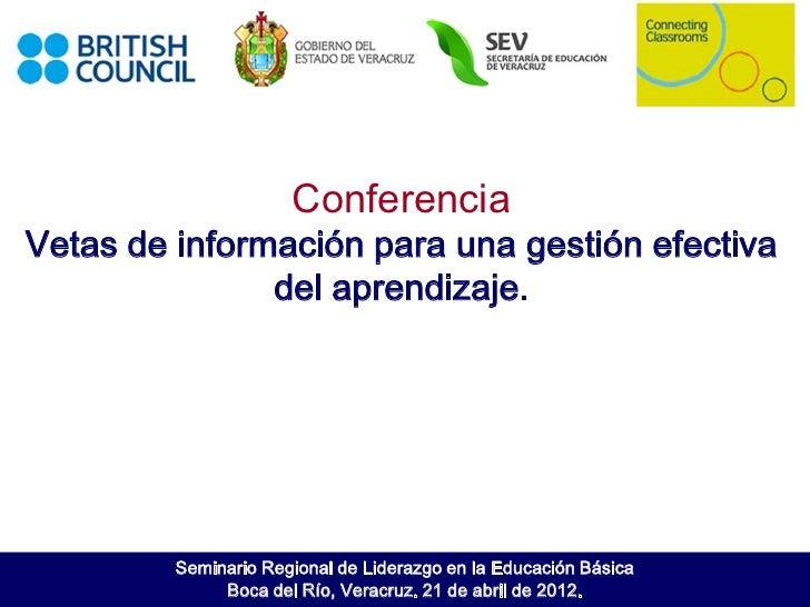 ConferenciaVetas de información para una gestión efectiva               del aprendizaje.         Seminario Regional de Lid...