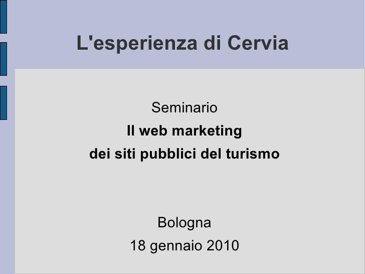 L'esperienza di Cervia <ul>Seminario Il web marketing dei siti pubblici del turismo Bologna 18 gennaio 2010 </ul>