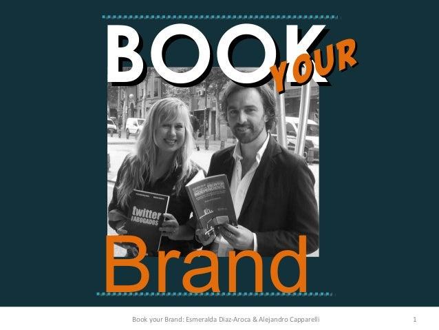 Book your Brand: Esmeralda Diaz-Aroca & Alejandro Capparelli 1 BOOKBOOKyour your Brand