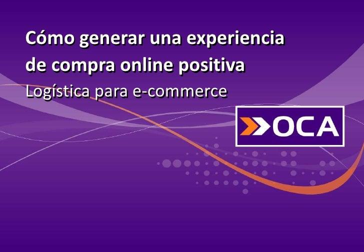 Cómo generar una experienciade compra online positivaLogística para e-commerce