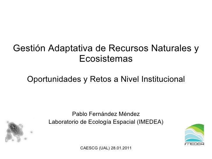 <ul><li>Pablo Fernández Méndez </li></ul><ul><li>Laboratorio de Ecología Espacial (IMEDEA) </li></ul>Gestión Adaptativa de...