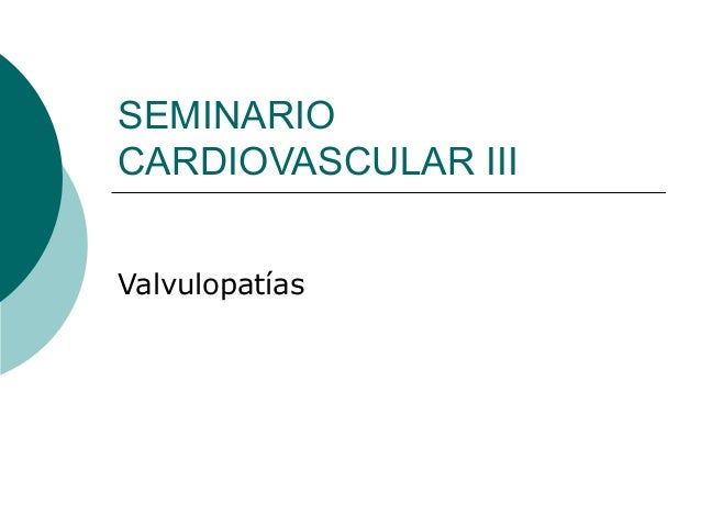 SEMINARIOCARDIOVASCULAR IIIValvulopatías