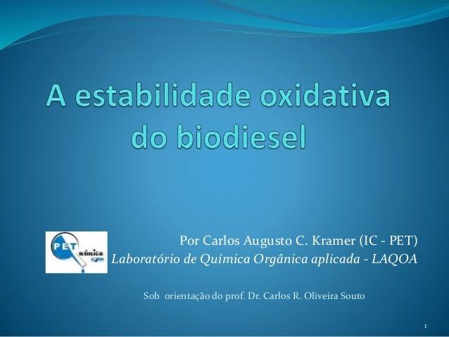 Por Carlos Augusto C. Kramer (IC - PET)  Laboratório de Química Orgânica aplicada - LAQOA  1  Sob orientação do prof. Dr. ...