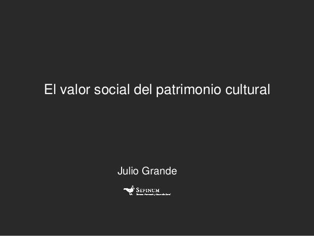 El valor social del patrimonio cultural Julio Grande