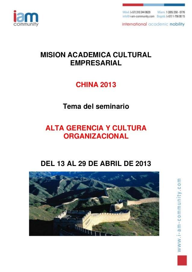 MISION ACADEMICA CULTURAL        EMPRESARIAL         CHINA 2013     Tema del seminario ALTA GERENCIA Y CULTURA     ORGANIZ...