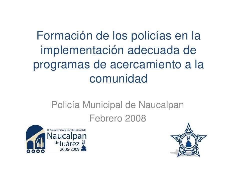 Formación de los policías en la   implementación adecuada de programas de acercamiento a la           comunidad     Policí...
