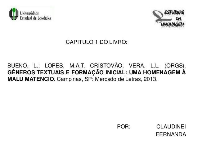 CAPITULO 1 DO LIVRO:BUENO, L.; LOPES, M.A.T. CRISTOVÃO, VERA. L.L. (ORGS).GÊNEROS TEXTUAIS E FORMAÇÃO INICIAL: UMA HOMENAG...