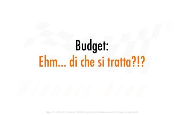 Budget: Ehm… di che si tratta?!? Pagina 39   © Prima Posizione Srl – Vietata la copia e la distribuzione non autorizzata  ...